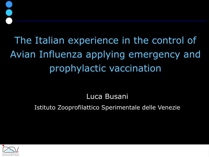 The Italian experience in the control of Avian Influenza applying emergency and prophylactic vaccina...