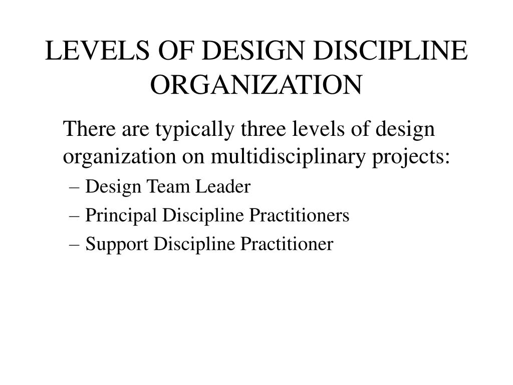 LEVELS OF DESIGN DISCIPLINE ORGANIZATION