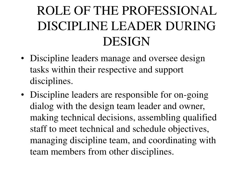ROLE OF THE PROFESSIONAL DISCIPLINE LEADER DURING DESIGN