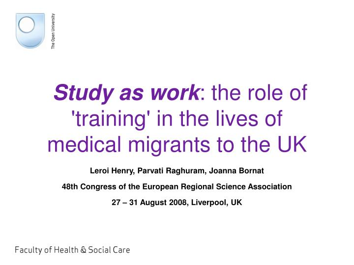 Study as work the role of training in the lives of medical migrants to the uk