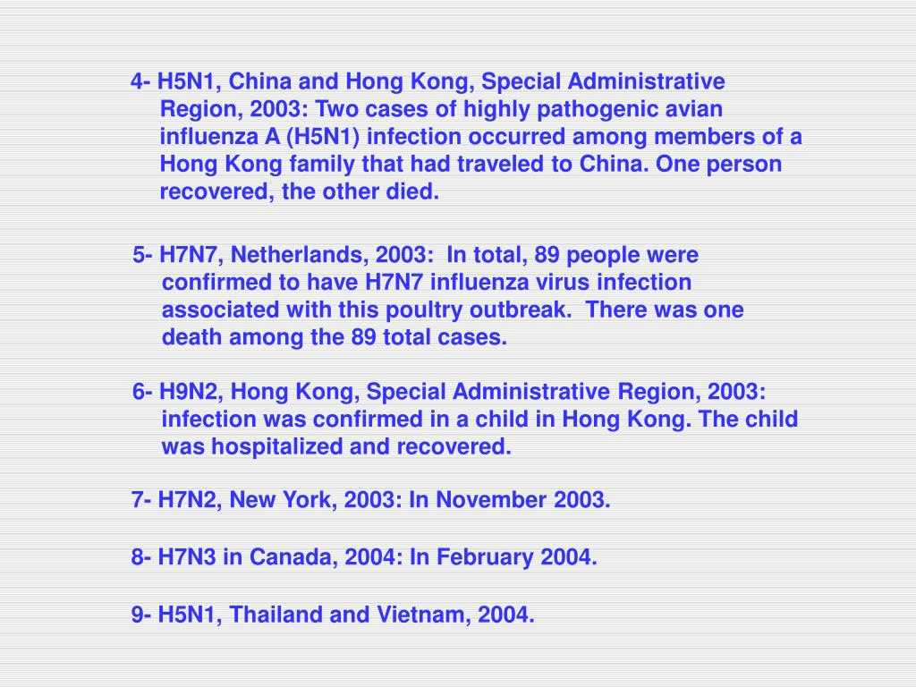4- H5N1, China and Hong Kong, Special Administrative Region, 2003: Two cases of highly pathogenic avian influenza A (H5N1) infection occurred among members of a Hong Kong family that had traveled to China. One person recovered, the other died.