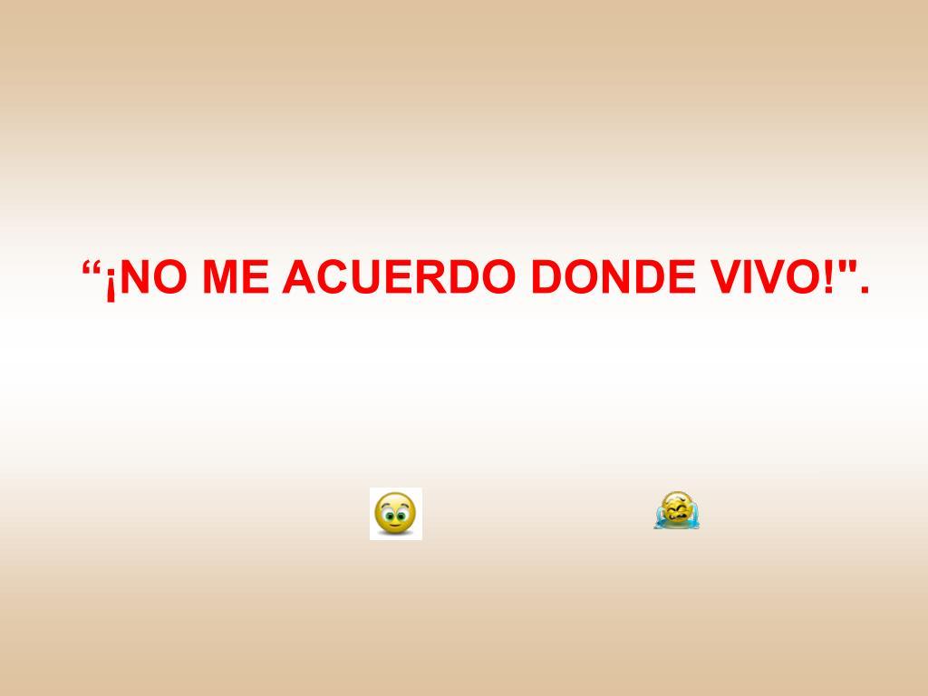 """""""¡NO ME ACUERDO DONDE VIVO!""""."""