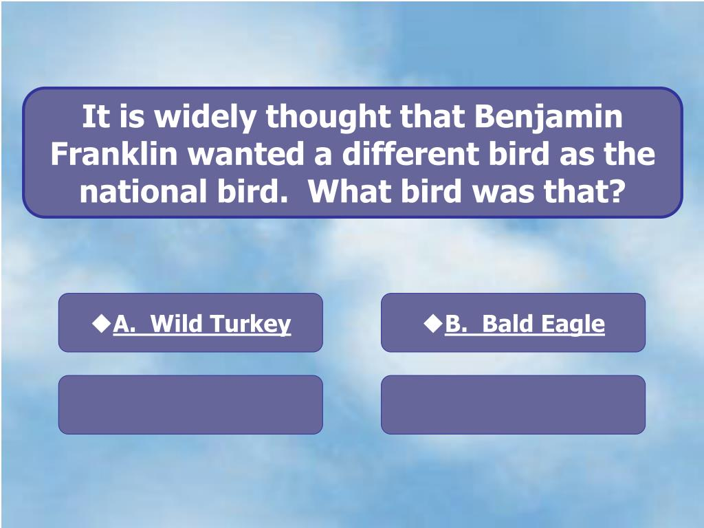 It is widely thought that Benjamin Franklin wanted a different bird as the national bird.  What bird was that?