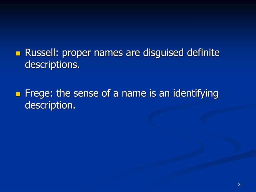 Russell: proper names are disguised definite descriptions.
