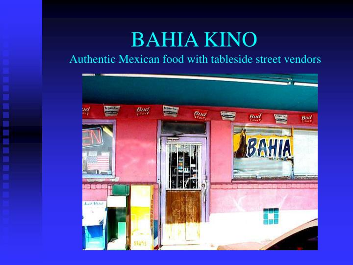 Bahia kino authentic mexican food with tableside street vendors