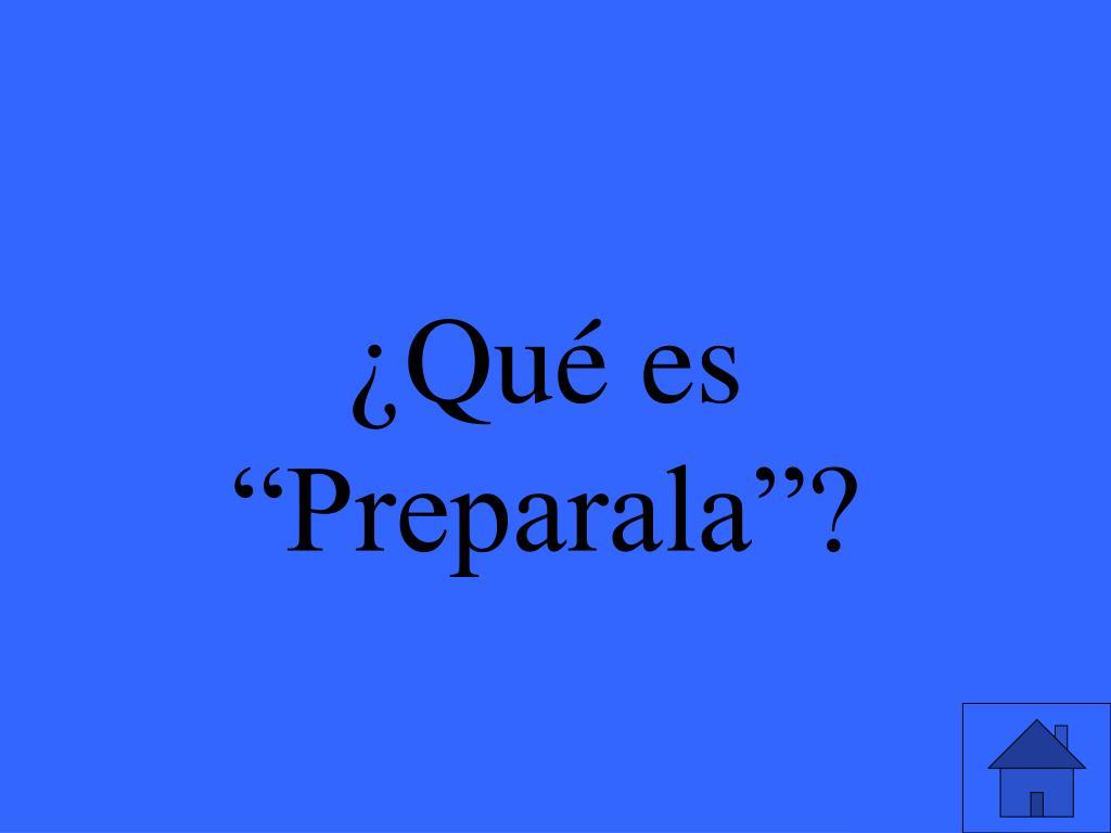 """¿Qué es """"Preparala""""?"""