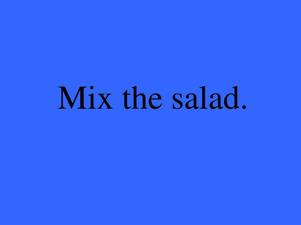 Mix the salad.