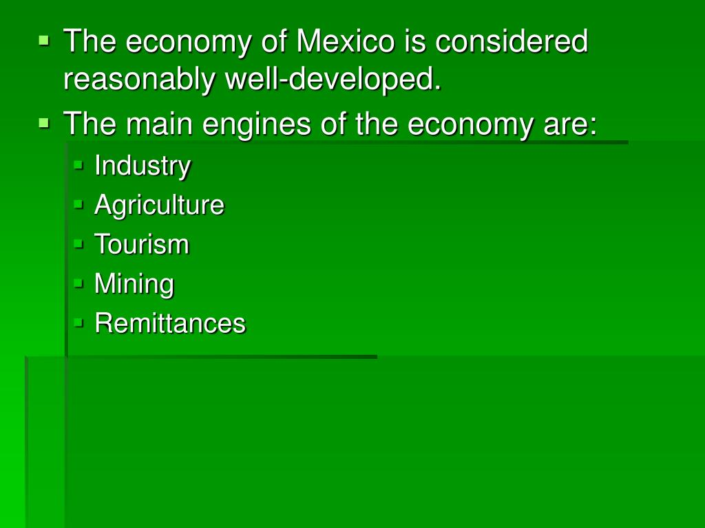 The economy of Mexico is considered reasonably well-developed.