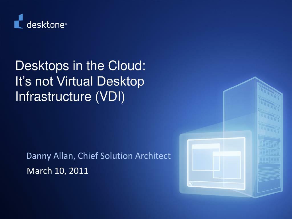 Desktops in the Cloud: