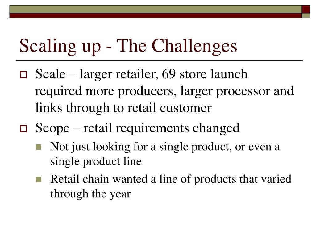 Scaling up - The Challenges