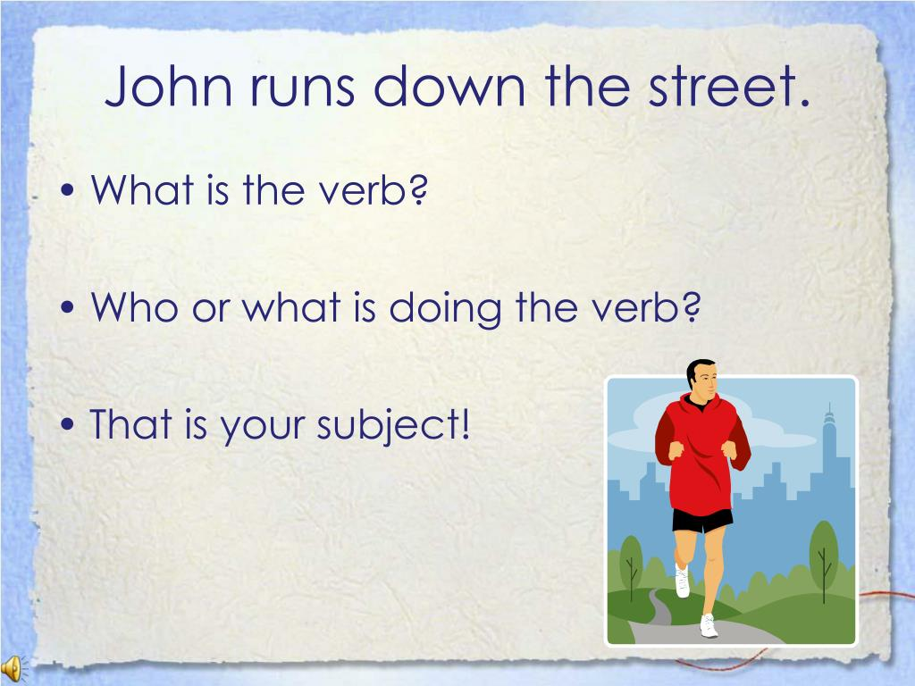 John runs down the street.