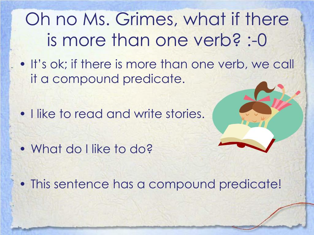 Oh no Ms. Grimes, what if there is more than one verb? :-0