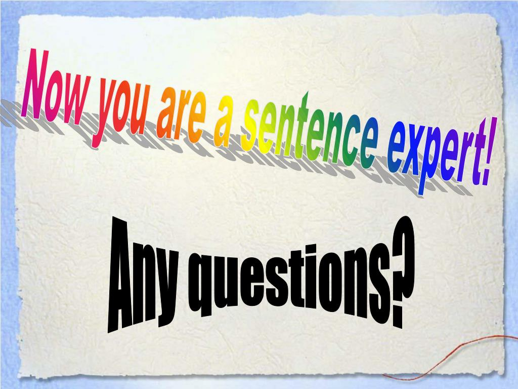 Now you are a sentence expert!