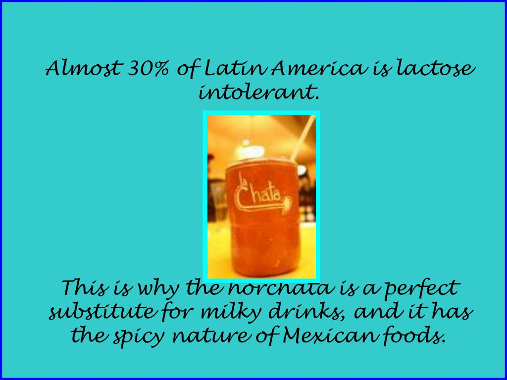 Almost 30% of Latin America is lactose intolerant.