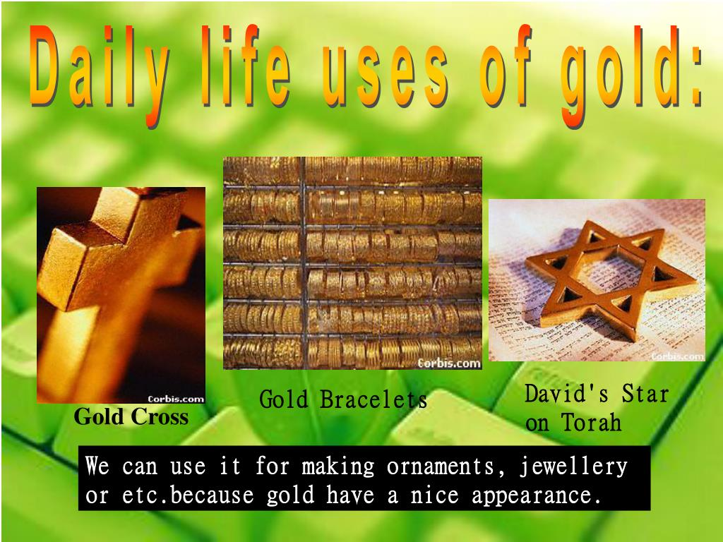 Daily life uses of gold: