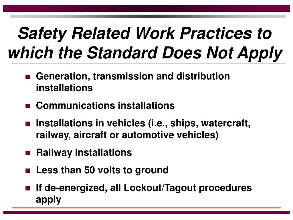 Safety Related Work Practices to which the Standard Does Not Apply