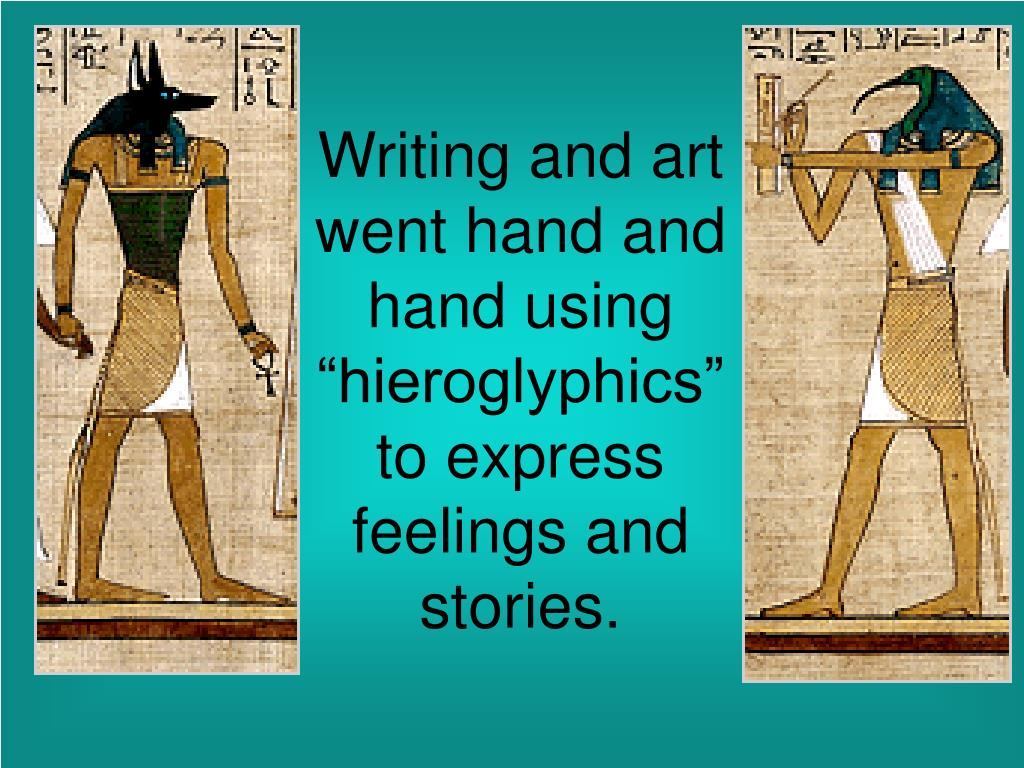 "Writing and art went hand and hand using ""hieroglyphics"" to express feelings and stories."