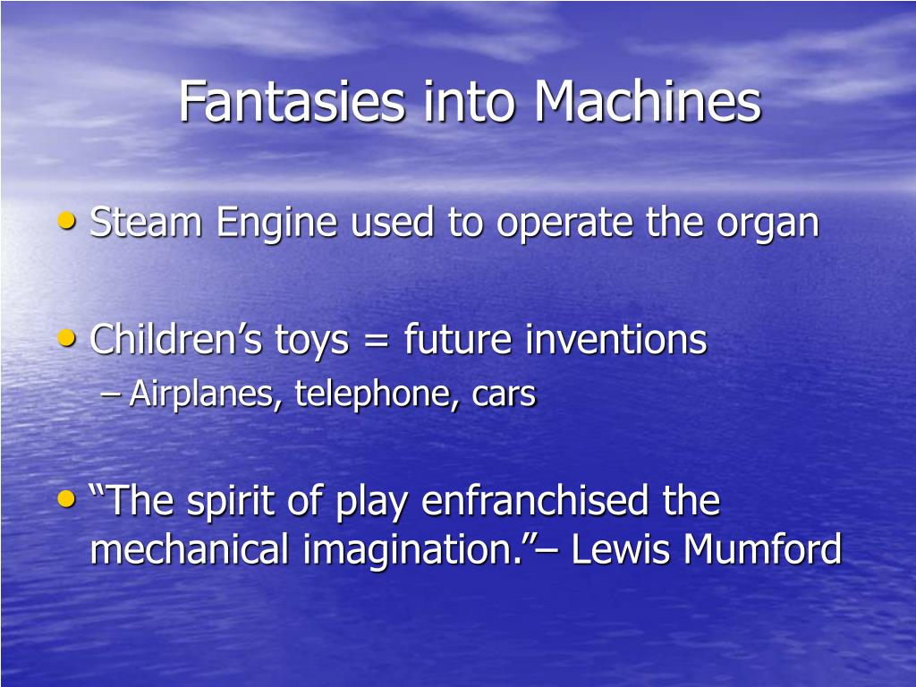 Fantasies into Machines