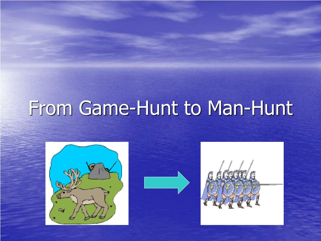 From Game-Hunt to Man-Hunt