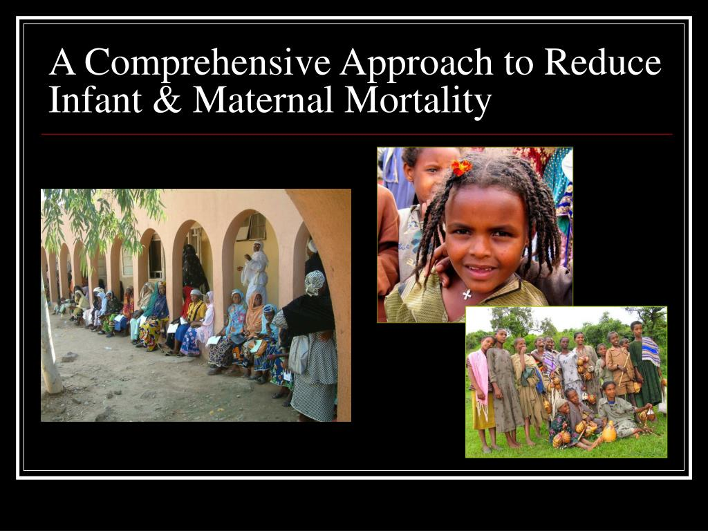 A Comprehensive Approach to Reduce Infant & Maternal Mortality