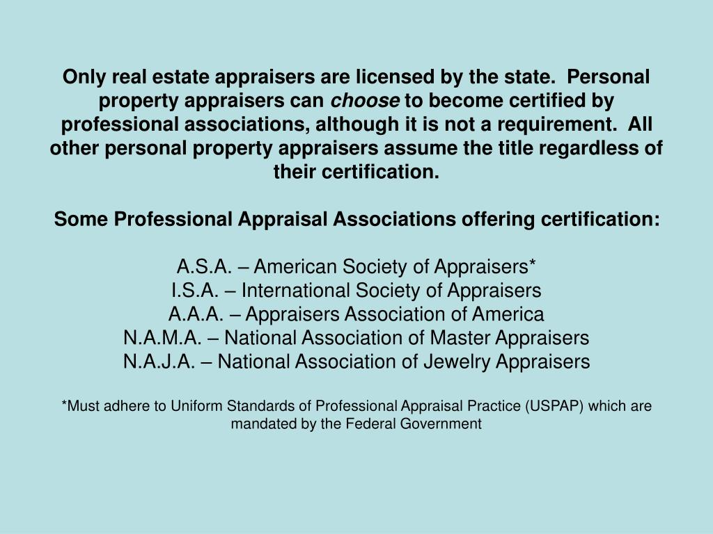 Only real estate appraisers are licensed by the state.  Personal property appraisers can