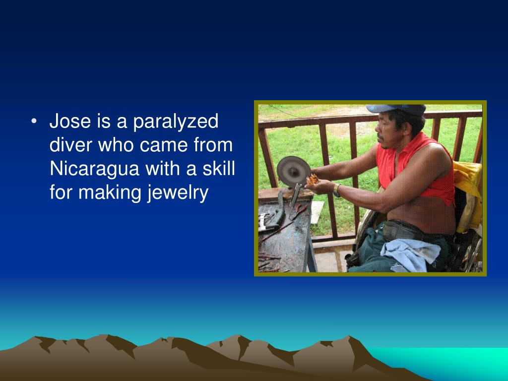 Jose is a paralyzed diver who came from Nicaragua with a skill for making jewelry