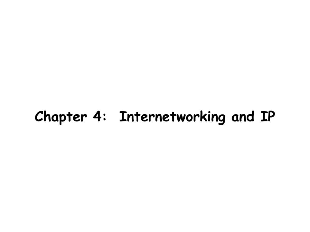 Chapter 4:  Internetworking and IP