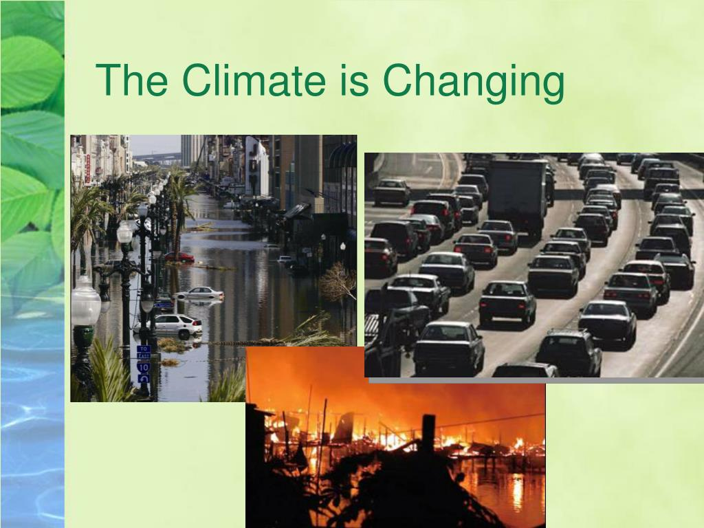The Climate is Changing
