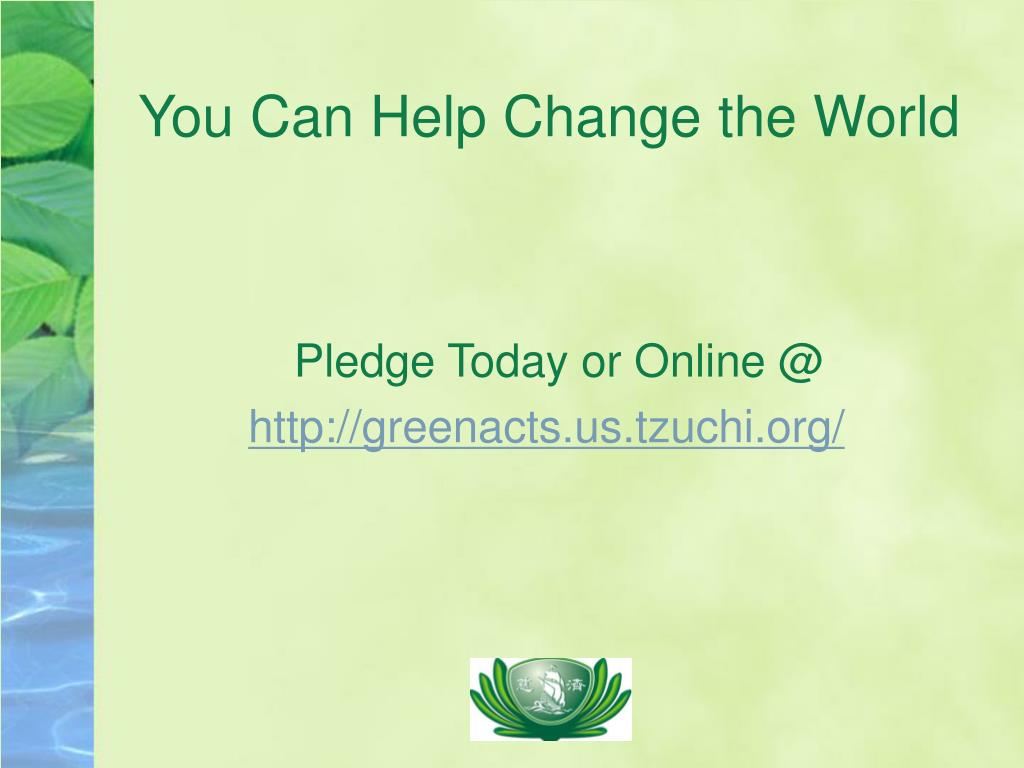 You Can Help Change the World