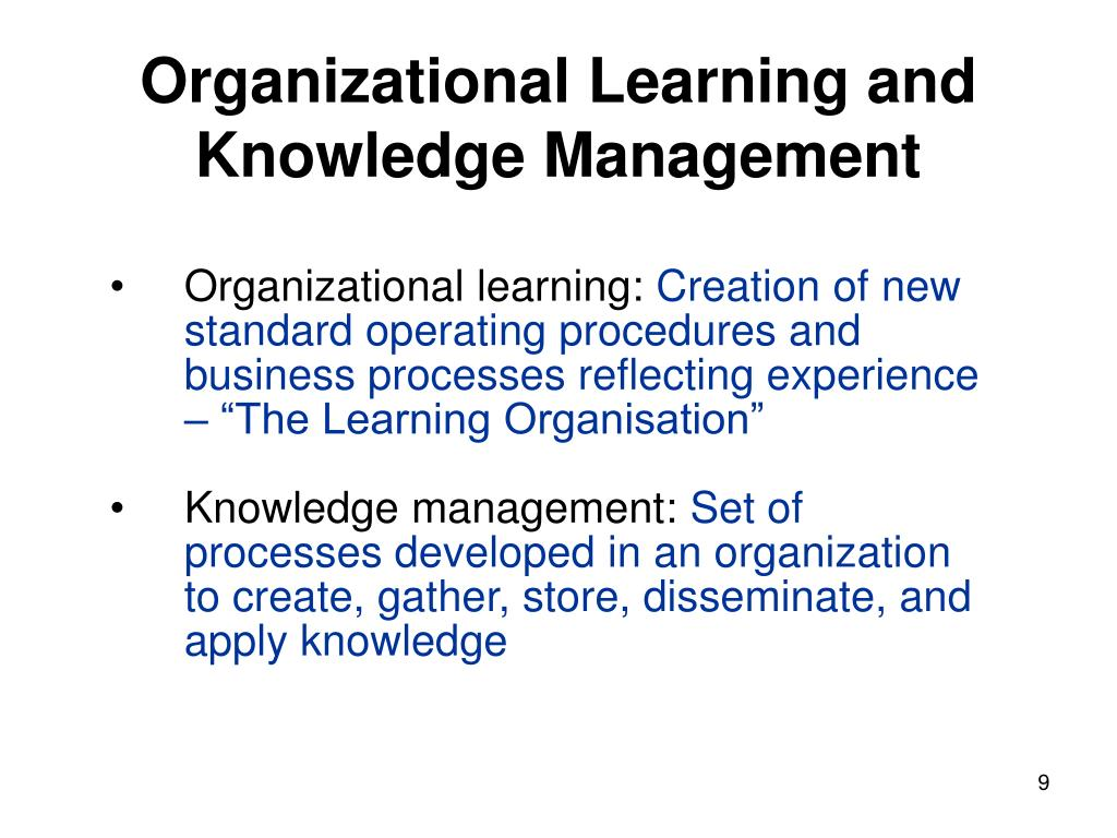 knowledge management and the learning organization § both learning management and knowledge management share a similar focus: how to enhance human knowledge and its use within organizations professionals in both.