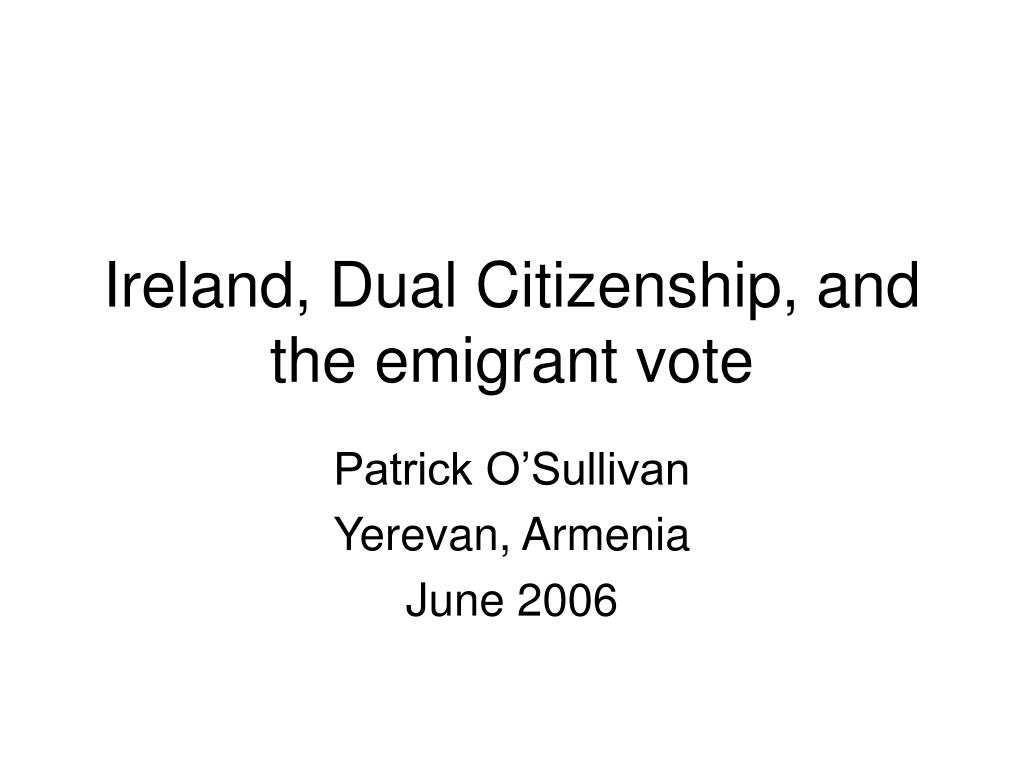 Ireland, Dual Citizenship, and the emigrant vote