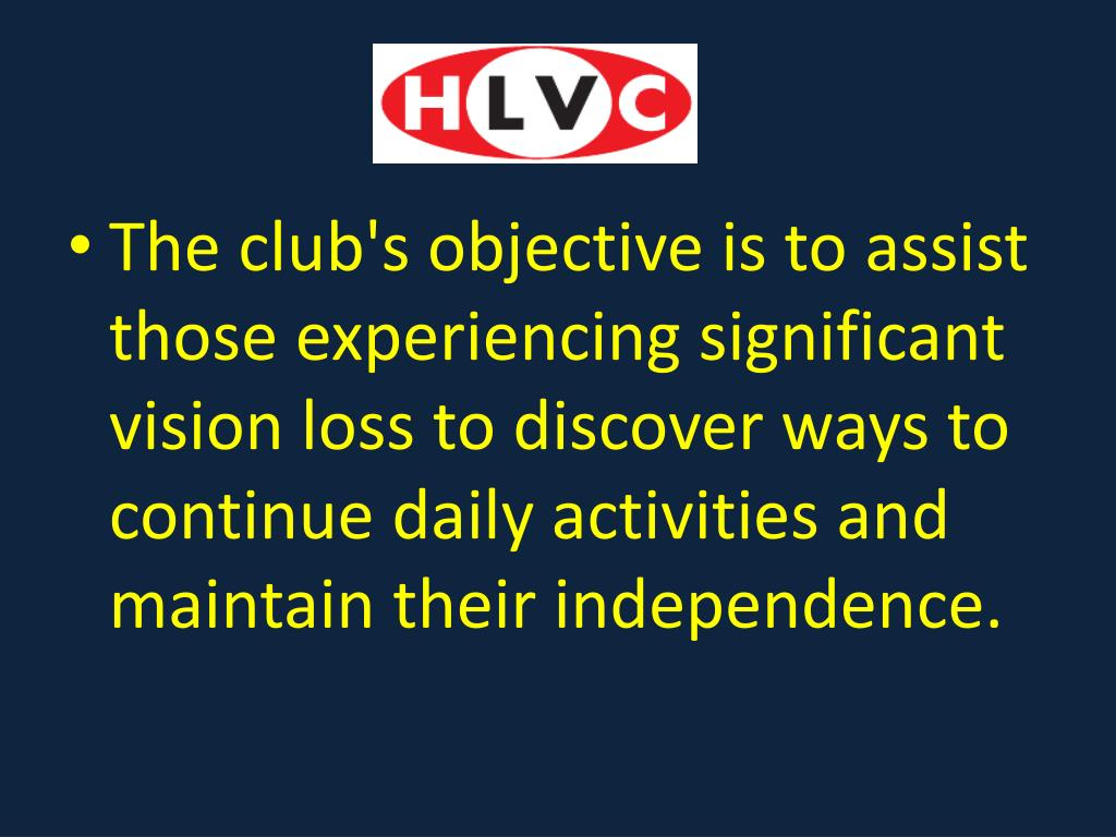 The club's objective is to assist those experiencing significant vision loss to discover ways to continue daily activities and maintain their independence.