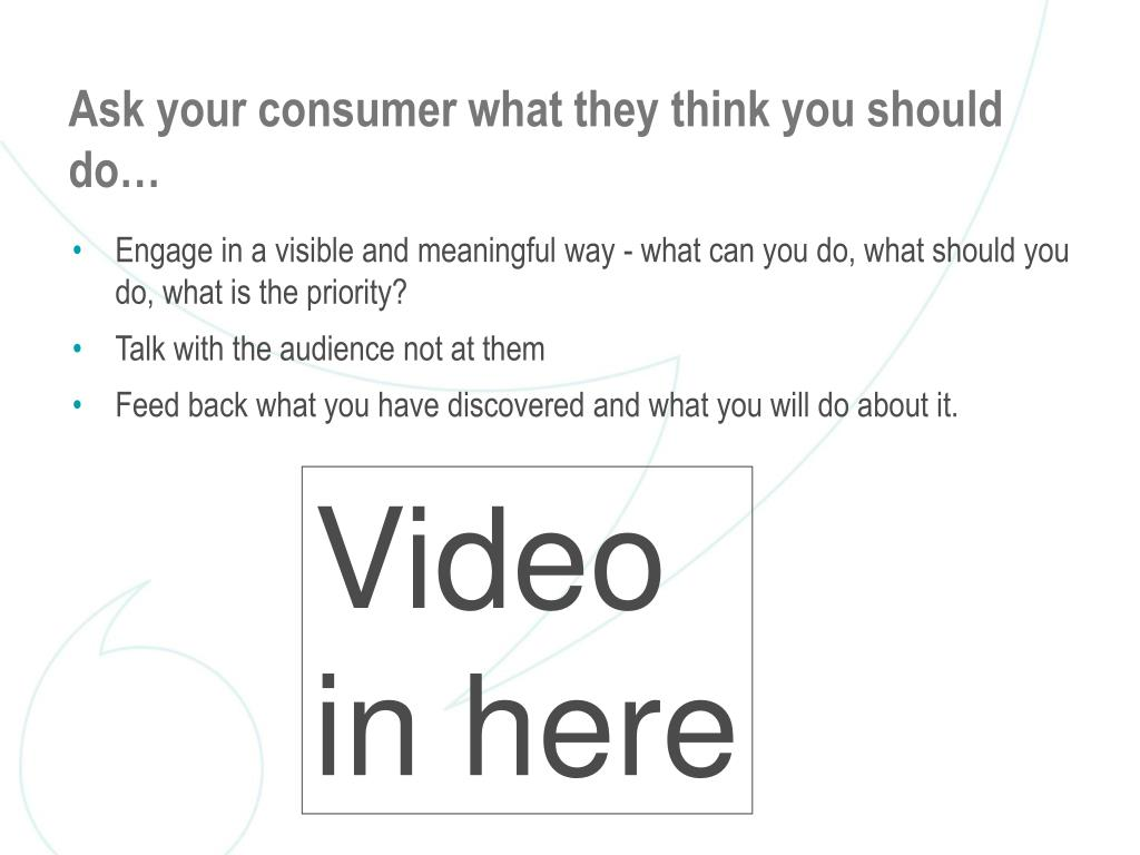 Ask your consumer what they think you should do…