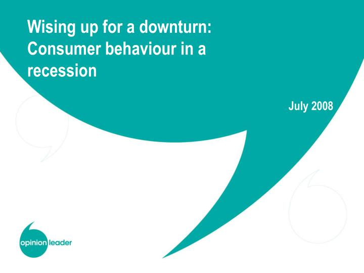 Wising up for a downturn: Consumer behaviour in a recession