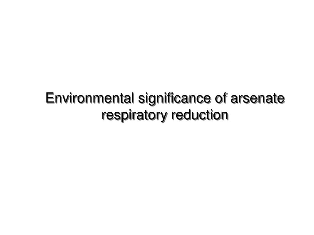 Environmental significance of arsenate respiratory reduction