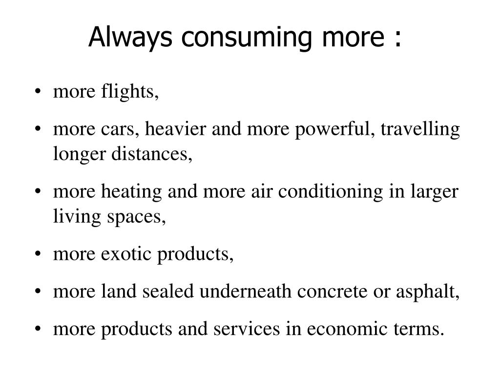 Always consuming more :
