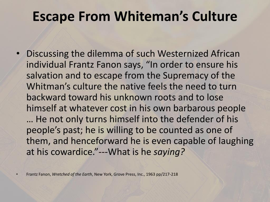 Escape From Whiteman's Culture