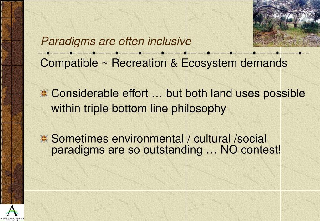 Paradigms are often inclusive