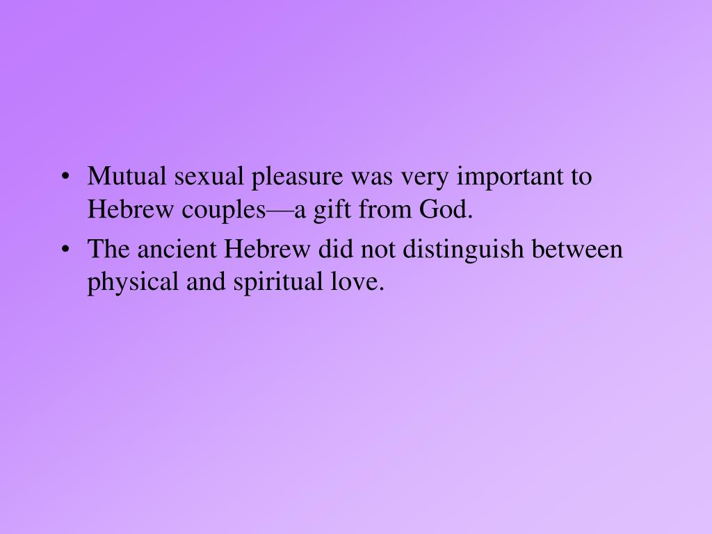 Mutual sexual pleasure was very important to Hebrew couples—a gift from God.