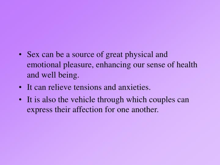Sex can be a source of great physical and emotional pleasure, enhancing our sense of health and well...