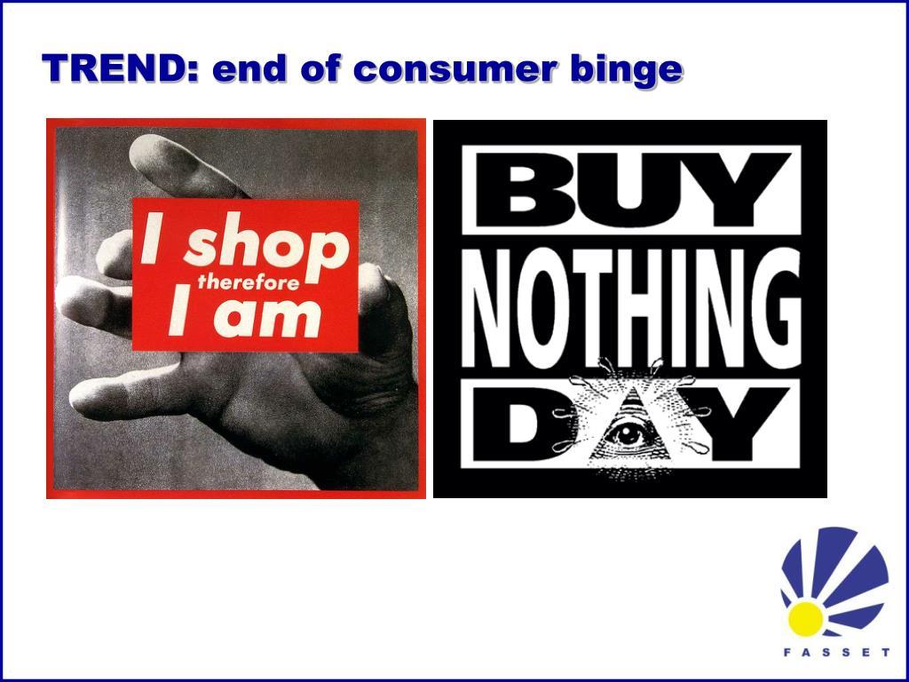 TREND: end of consumer binge