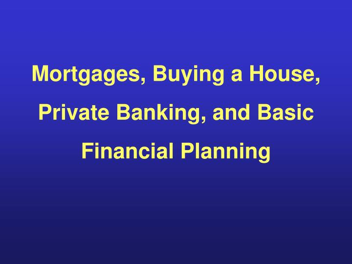 Mortgages buying a house private banking and basic financial planning