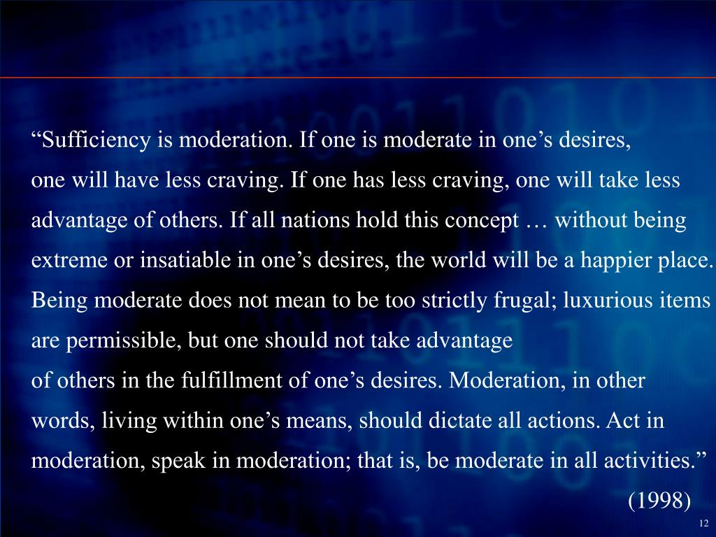 """Sufficiency is moderation. If one is moderate in one's desires,"