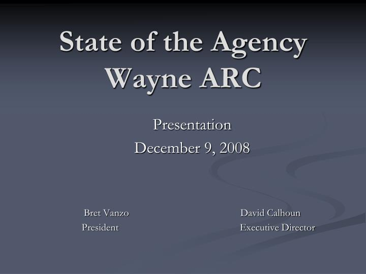 State of the agency wayne arc