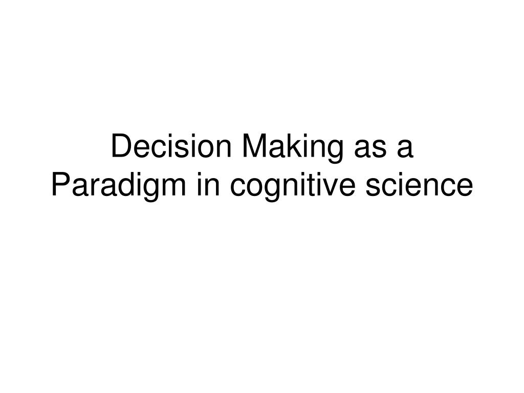 Decision Making as a Paradigm in cognitive science