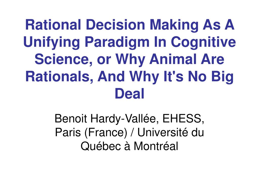 Rational Decision Making As A Unifying Paradigm In Cognitive Science, or Why Animal Are Rationals, And Why It's No Big Deal