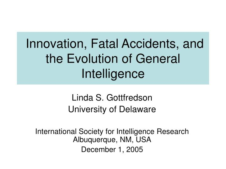 Innovation fatal accidents and the evolution of general intelligence