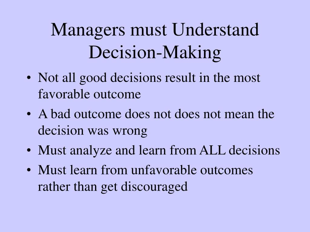 Managers must Understand Decision-Making