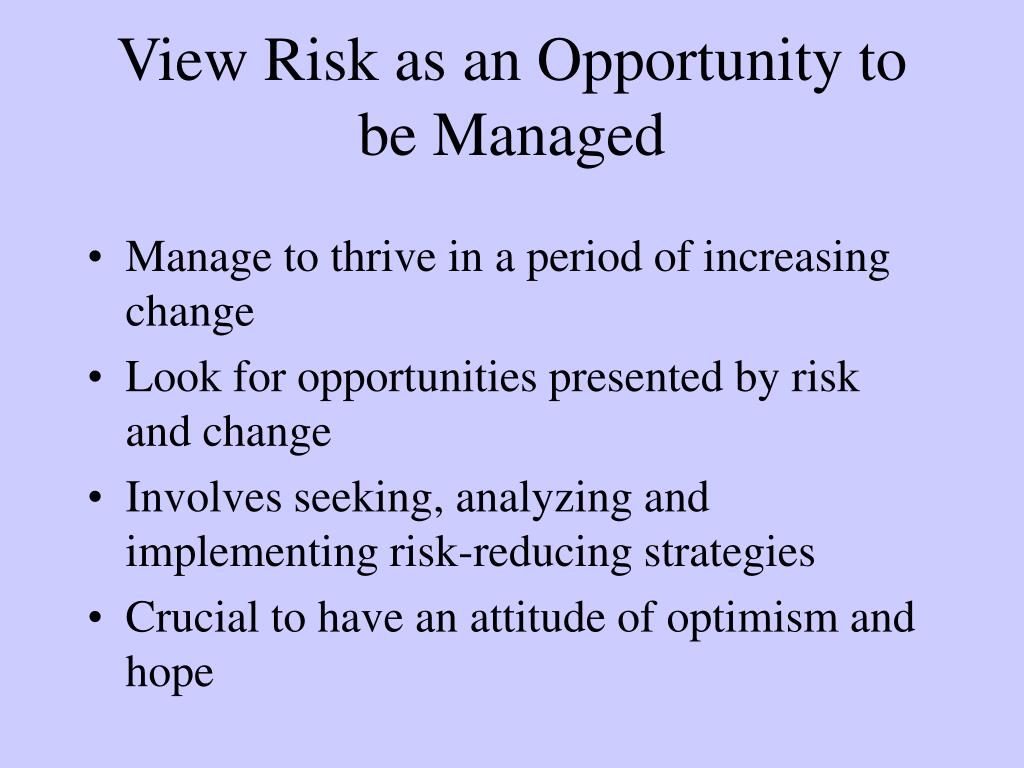 View Risk as an Opportunity to be Managed