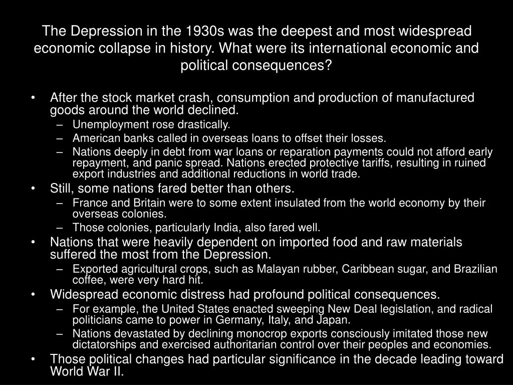 The Depression in the 1930s was the deepest and most widespread economic collapse in history. What were its international economic and political consequences?